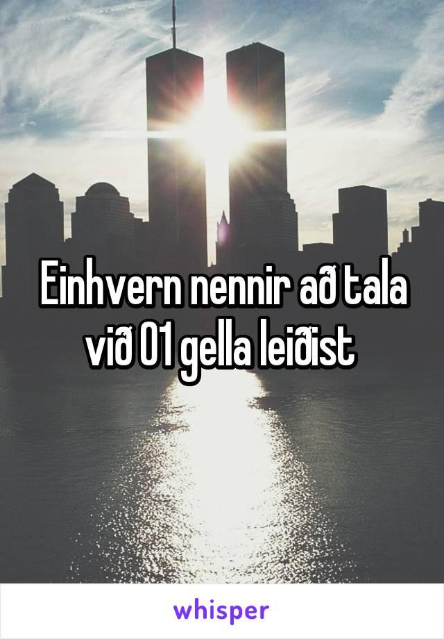 Einhvern nennir að tala við 01 gella leiðist