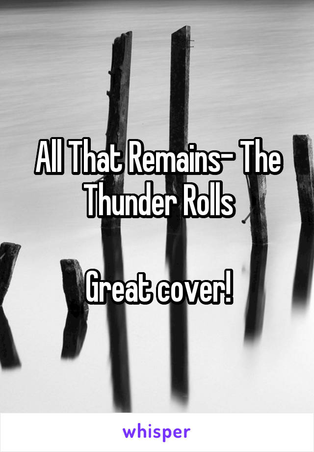 All That Remains- The Thunder Rolls  Great cover!