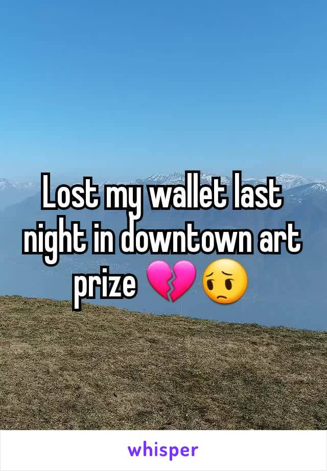 Lost my wallet last night in downtown art prize 💔😔