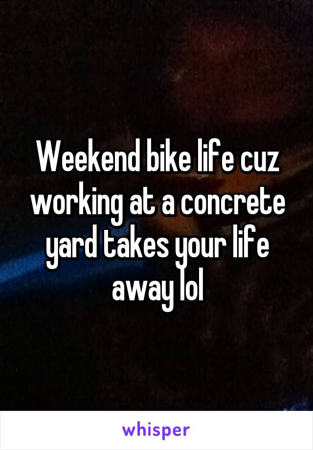 Weekend bike life cuz working at a concrete yard takes your life away lol