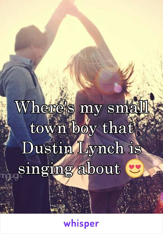 Where's my small town boy that Dustin Lynch is singing about 😍
