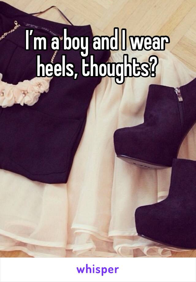 I'm a boy and I wear heels, thoughts?