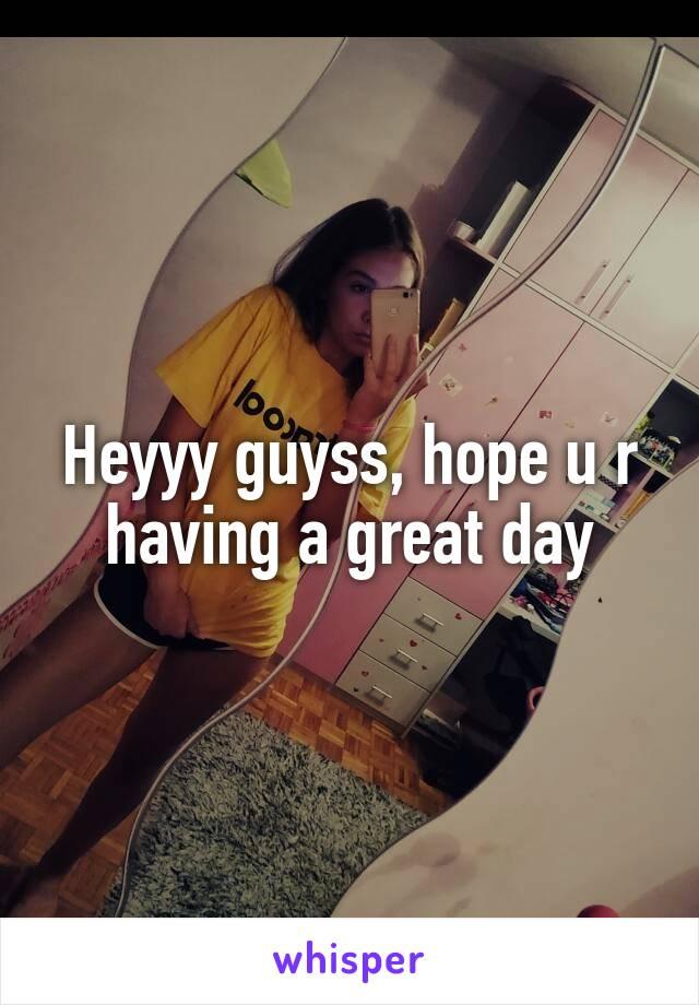 Heyyy guyss, hope u r having a great day
