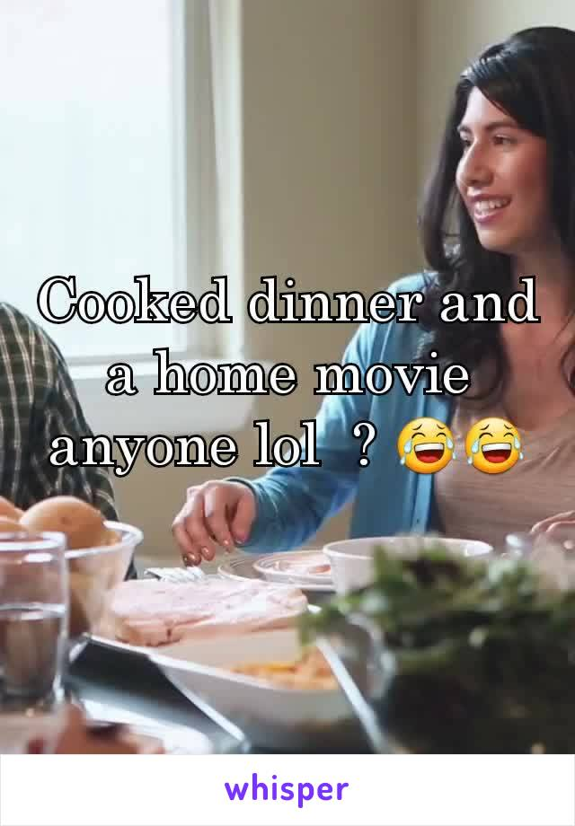 Cooked dinner and a home movie anyone lol  ? 😂😂