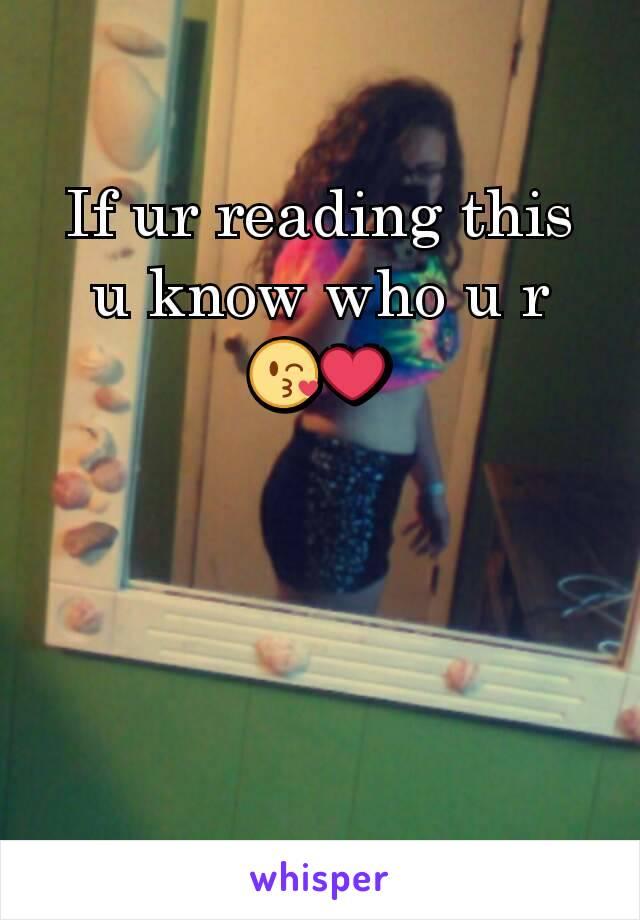 If ur reading this u know who u r 😘❤️