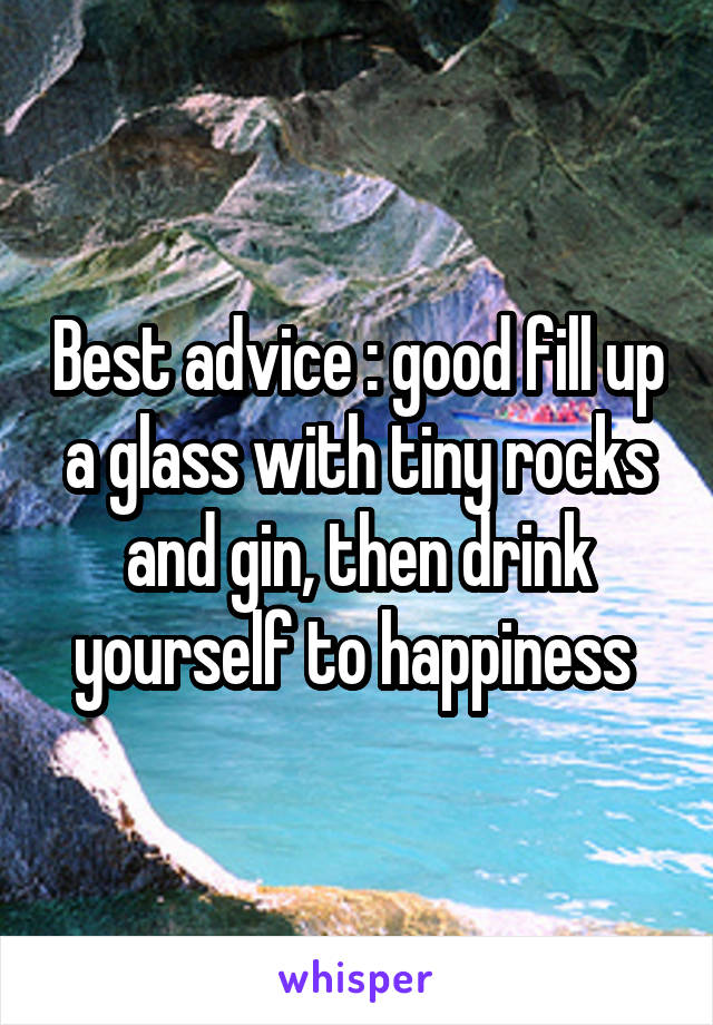 Best advice : good fill up a glass with tiny rocks and gin, then drink yourself to happiness