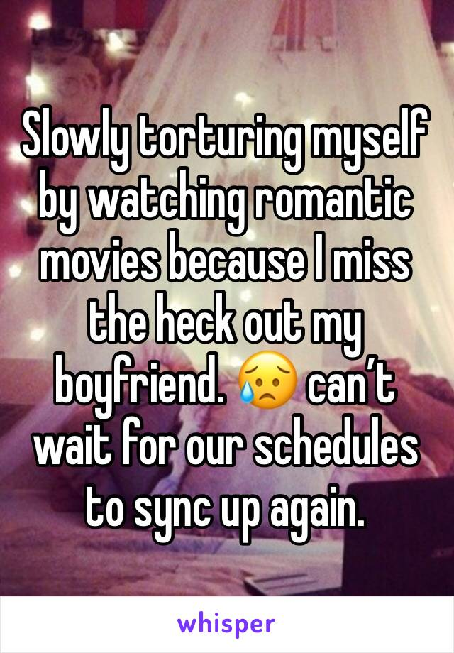 Slowly torturing myself by watching romantic movies because I miss the heck out my boyfriend. 😥 can't wait for our schedules to sync up again.
