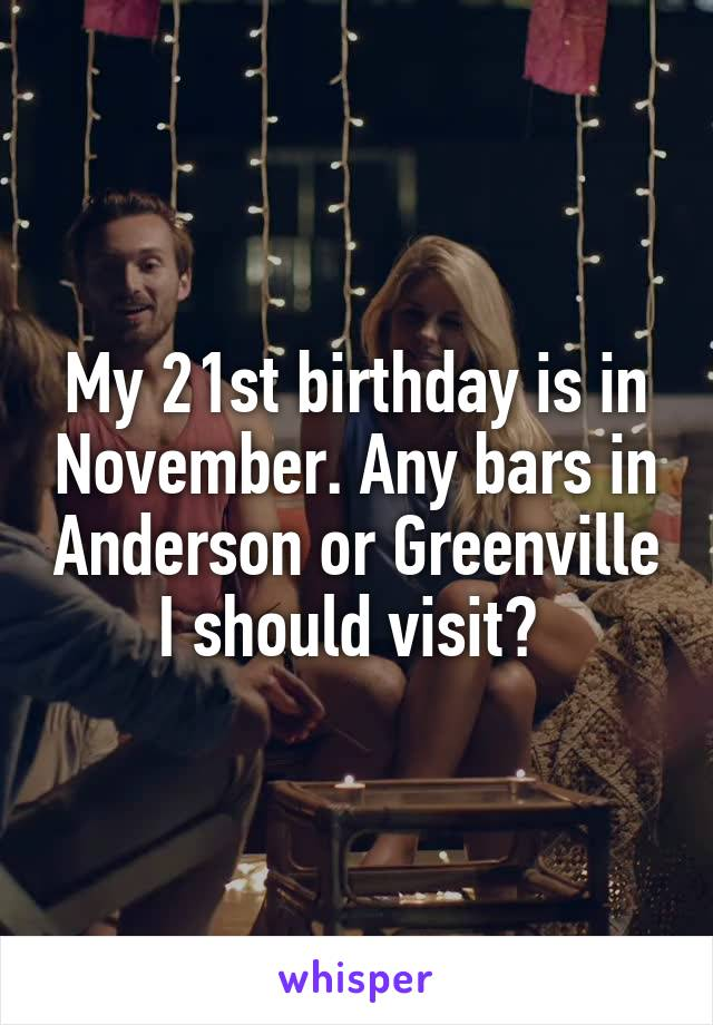 My 21st birthday is in November. Any bars in Anderson or Greenville I should visit?
