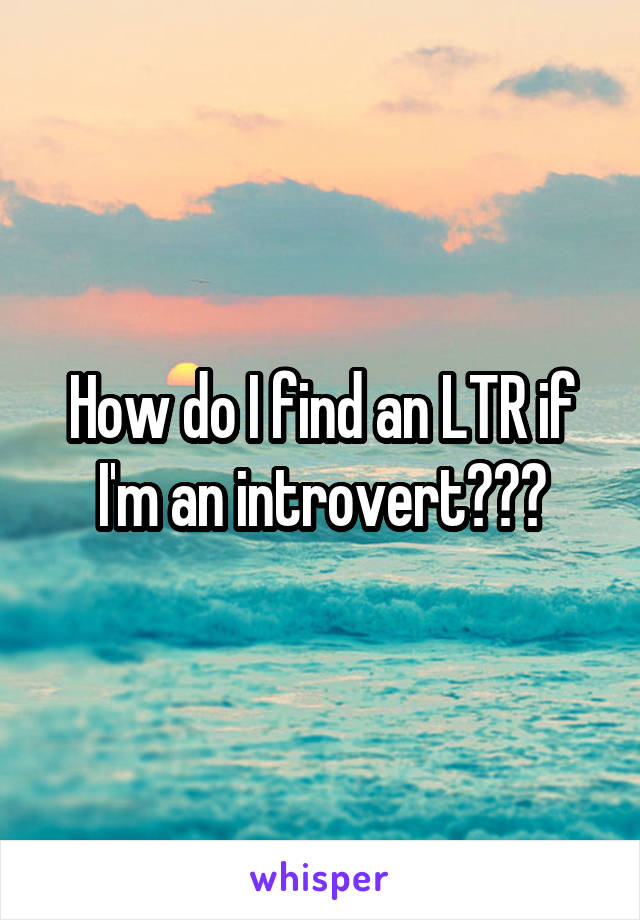 How do I find an LTR if I'm an introvert???