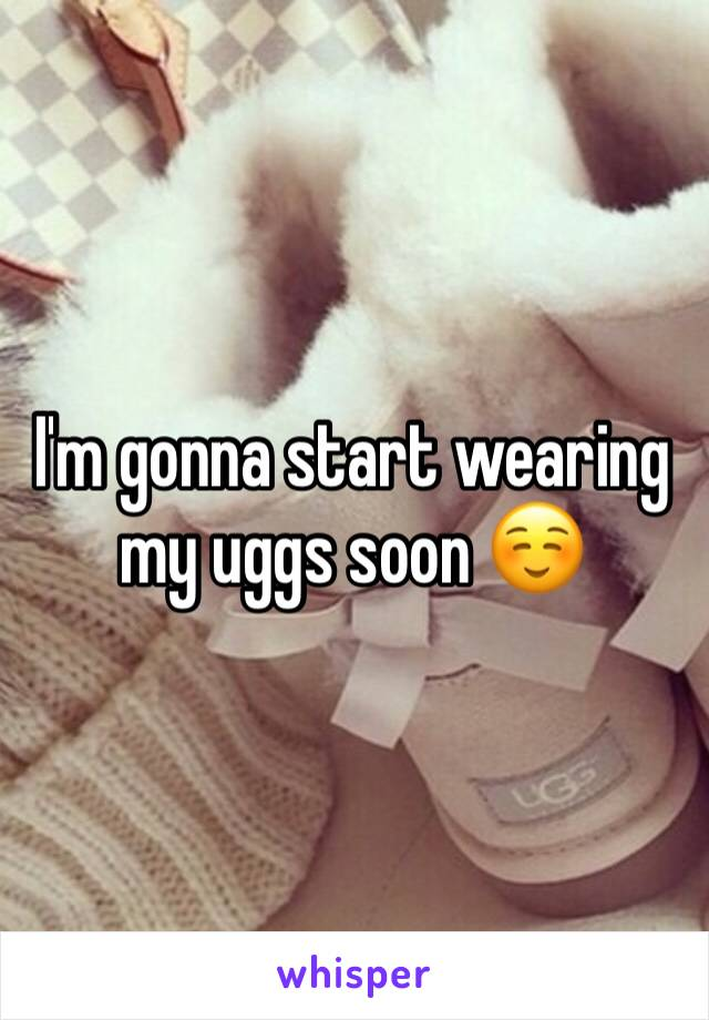 I'm gonna start wearing my uggs soon ☺️