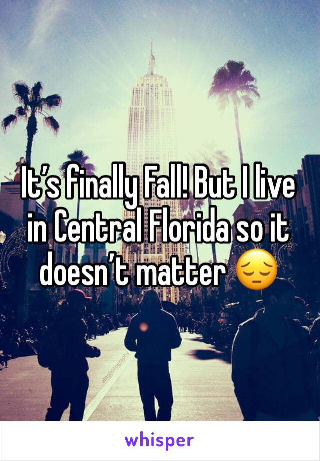 It's finally Fall! But I live in Central Florida so it doesn't matter 😔