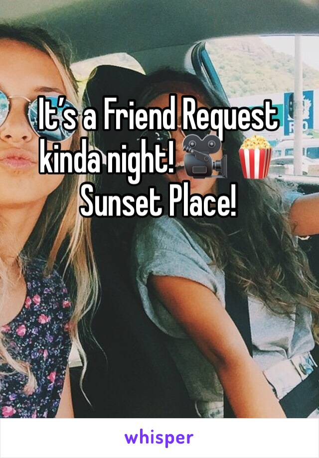 It's a Friend Request kinda night! 🎥 🍿  Sunset Place!