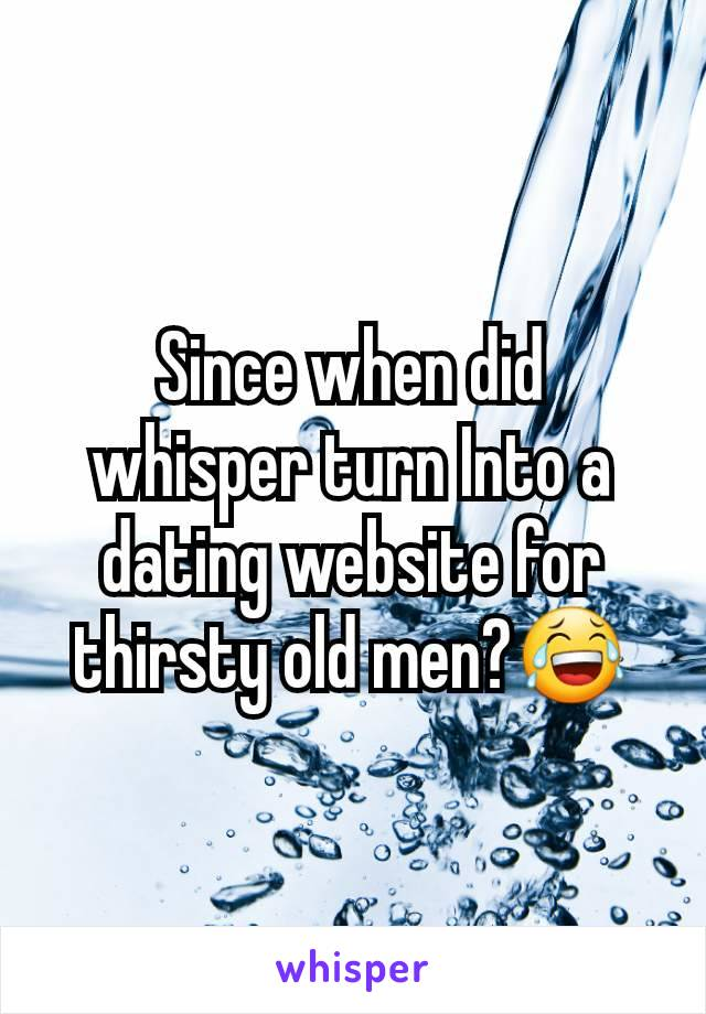 Since when did whisper turn Into a dating website for thirsty old men?😂