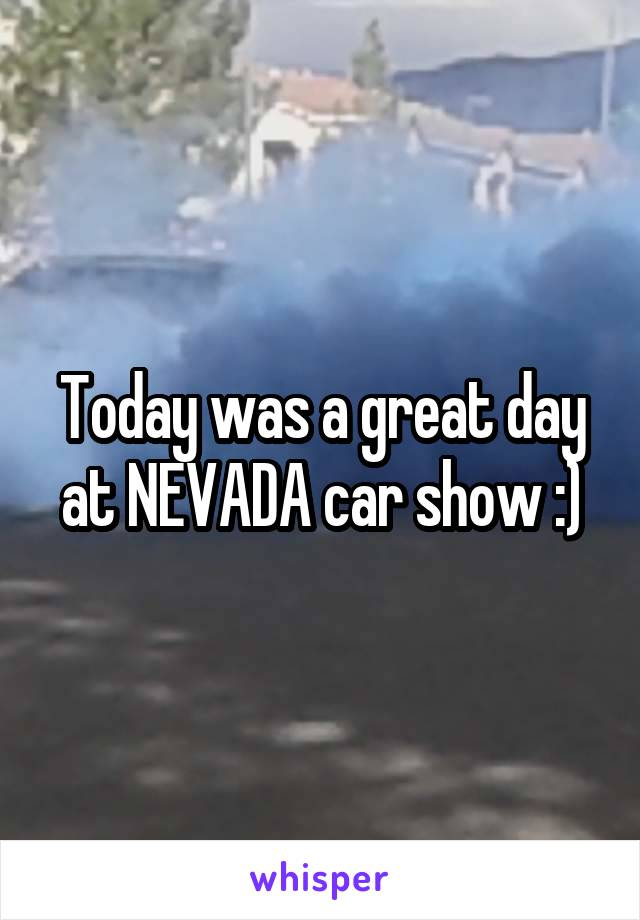 Today was a great day at NEVADA car show :)