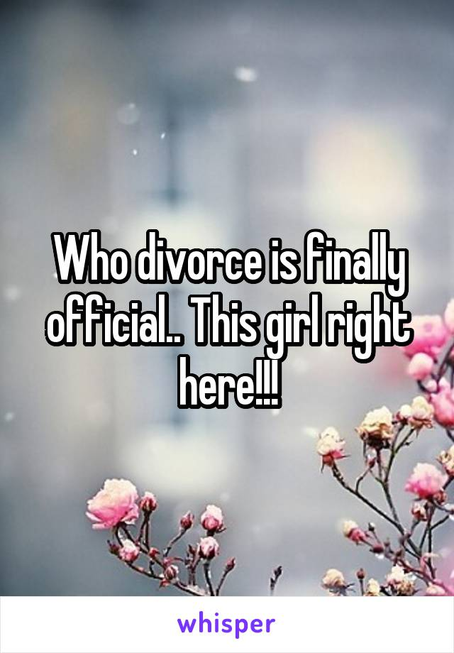 Who divorce is finally official.. This girl right here!!!