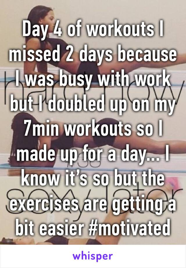 Day 4 of workouts I missed 2 days because I was busy with work but I doubled up on my 7min workouts so I made up for a day... I know it's so but the exercises are getting a bit easier #motivated