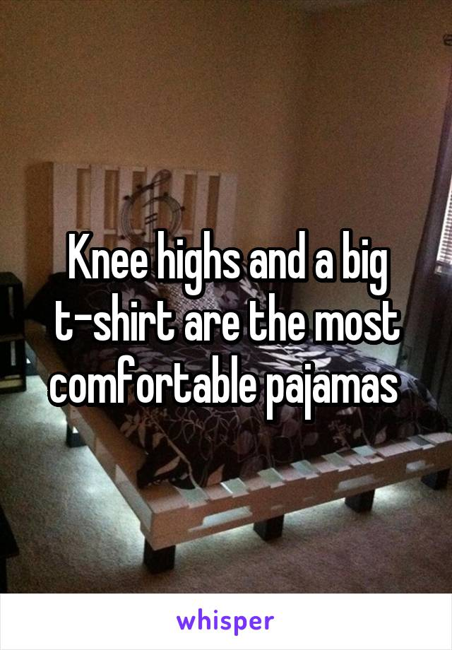 Knee highs and a big t-shirt are the most comfortable pajamas
