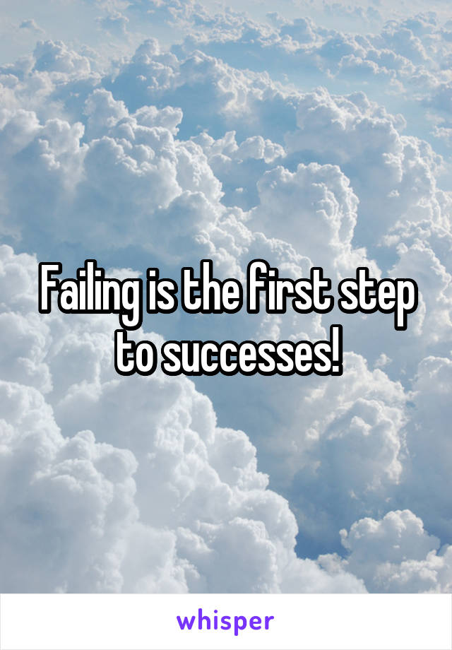 failure is the first step to