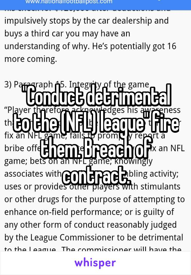 """""""Conduct detrimental to the (NFL) league"""" fire them. Breach of contract."""