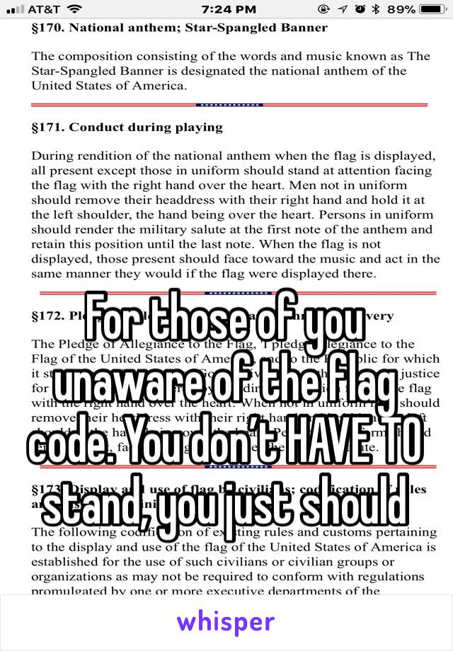 For those of you unaware of the flag code. You don't HAVE TO stand, you just should