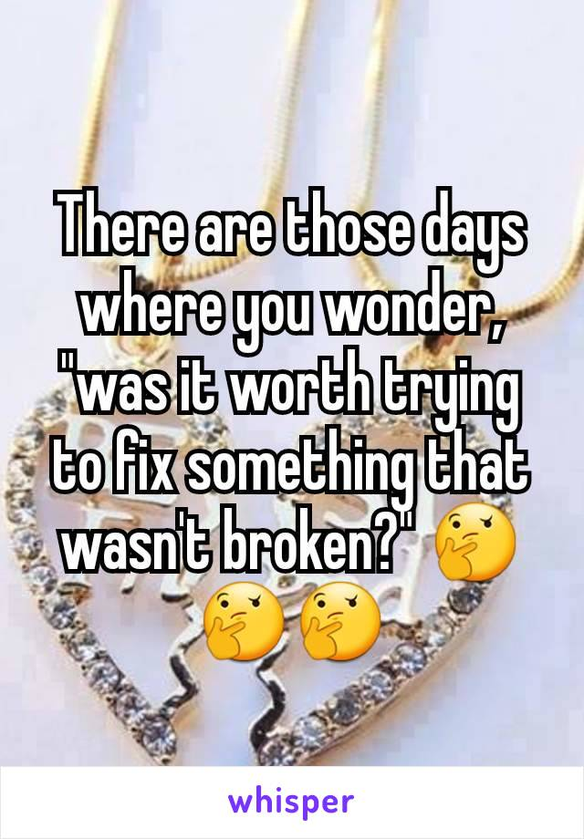 """There are those days where you wonder, """"was it worth trying to fix something that wasn't broken?"""" 🤔🤔🤔"""