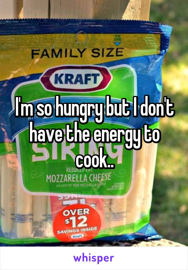 I'm so hungry but I don't have the energy to cook..