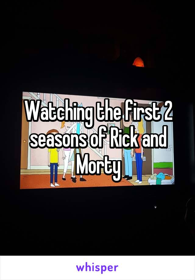 Watching the first 2 seasons of Rick and Morty