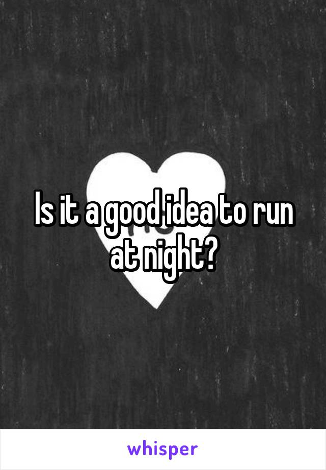 Is it a good idea to run at night?