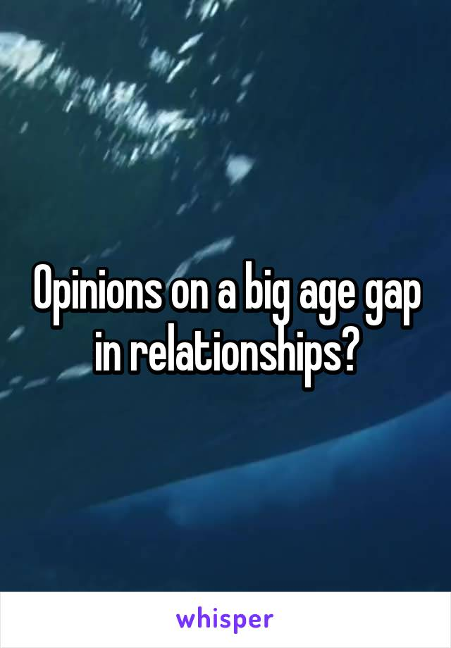 Opinions on a big age gap in relationships?