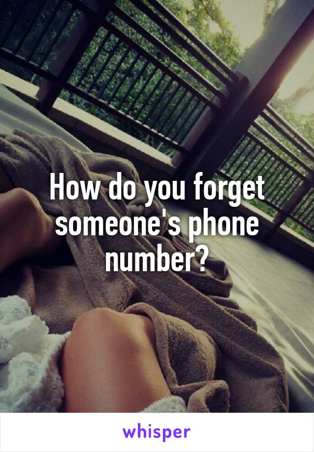 How do you forget someone's phone number?