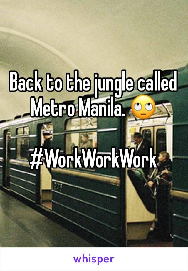 Back to the jungle called Metro Manila. 🙄  #WorkWorkWork
