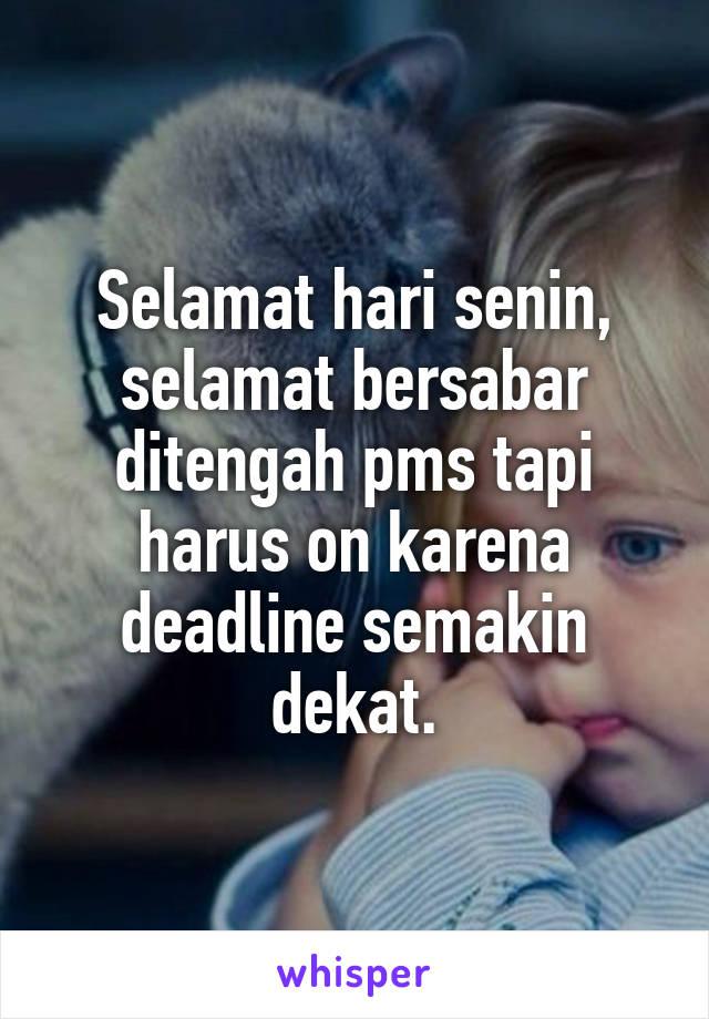 Selamat hari senin, selamat bersabar ditengah pms tapi harus on karena deadline semakin dekat.