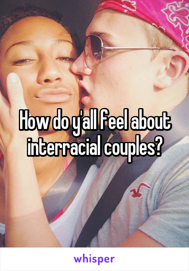 How do y'all feel about interracial couples?