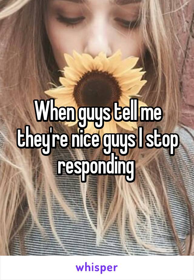 When guys tell me they're nice guys I stop responding