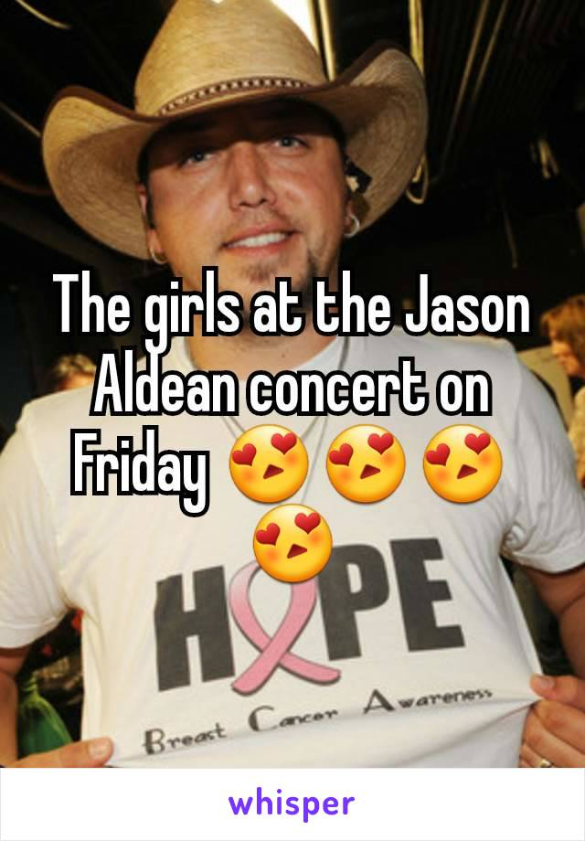 The girls at the Jason Aldean concert on Friday 😍😍😍😍