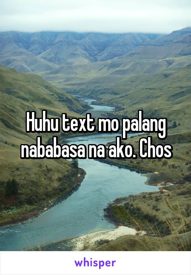 Huhu text mo palang nababasa na ako. Chos