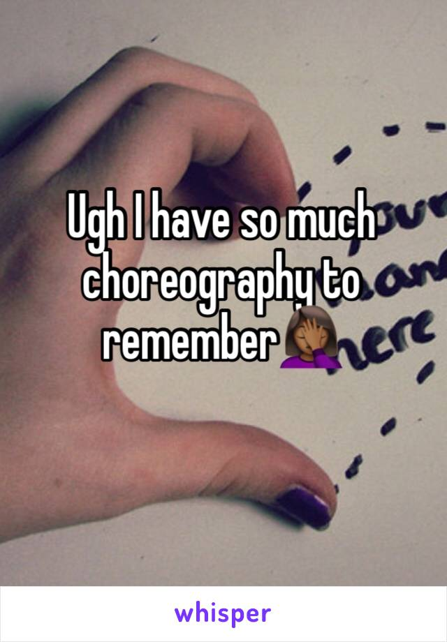 Ugh I have so much choreography to remember🤦🏾‍♀️