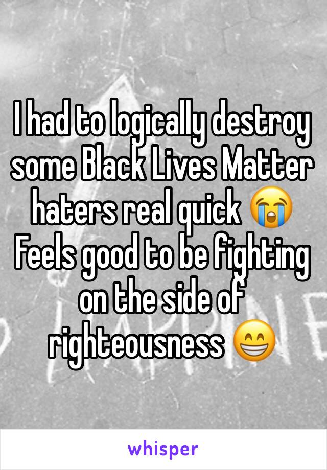 I had to logically destroy some Black Lives Matter haters real quick 😭Feels good to be fighting on the side of righteousness 😁
