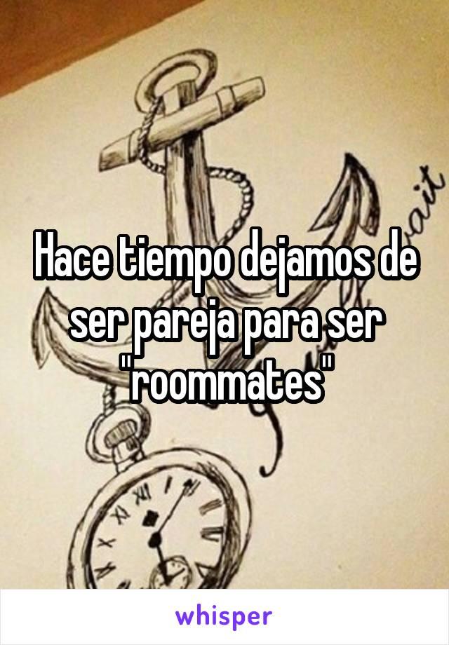 """Hace tiempo dejamos de ser pareja para ser """"roommates"""""""