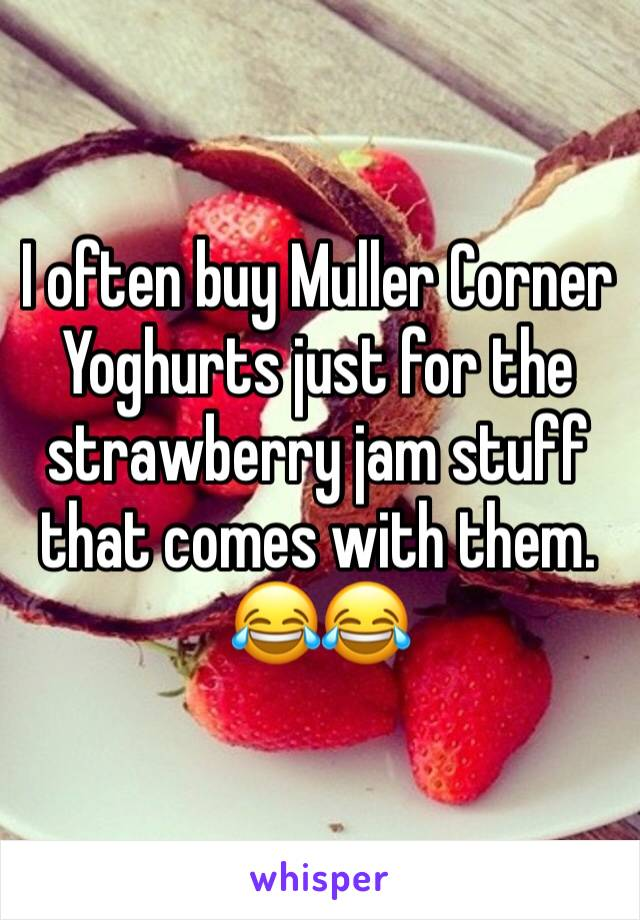 I often buy Muller Corner Yoghurts just for the strawberry jam stuff that comes with them. 😂😂