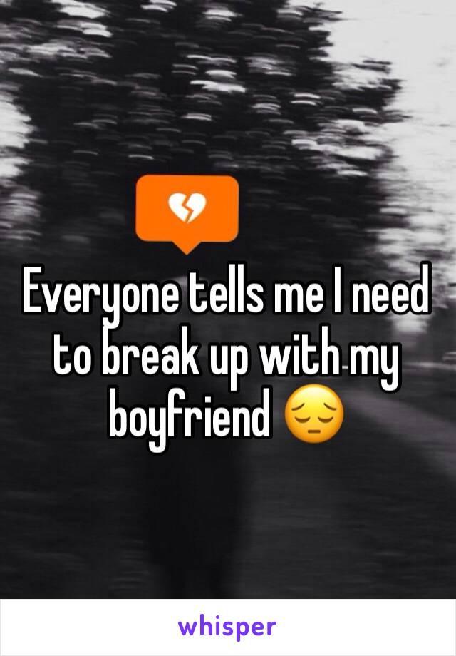 Everyone tells me I need to break up with my boyfriend 😔