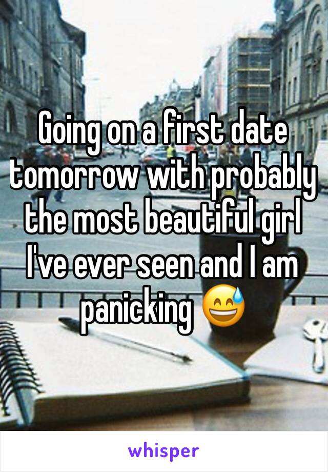 Going on a first date tomorrow with probably the most beautiful girl I've ever seen and I am panicking 😅