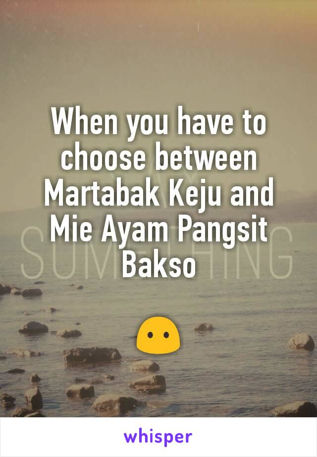 When you have to choose between Martabak Keju and Mie Ayam Pangsit Bakso  😶