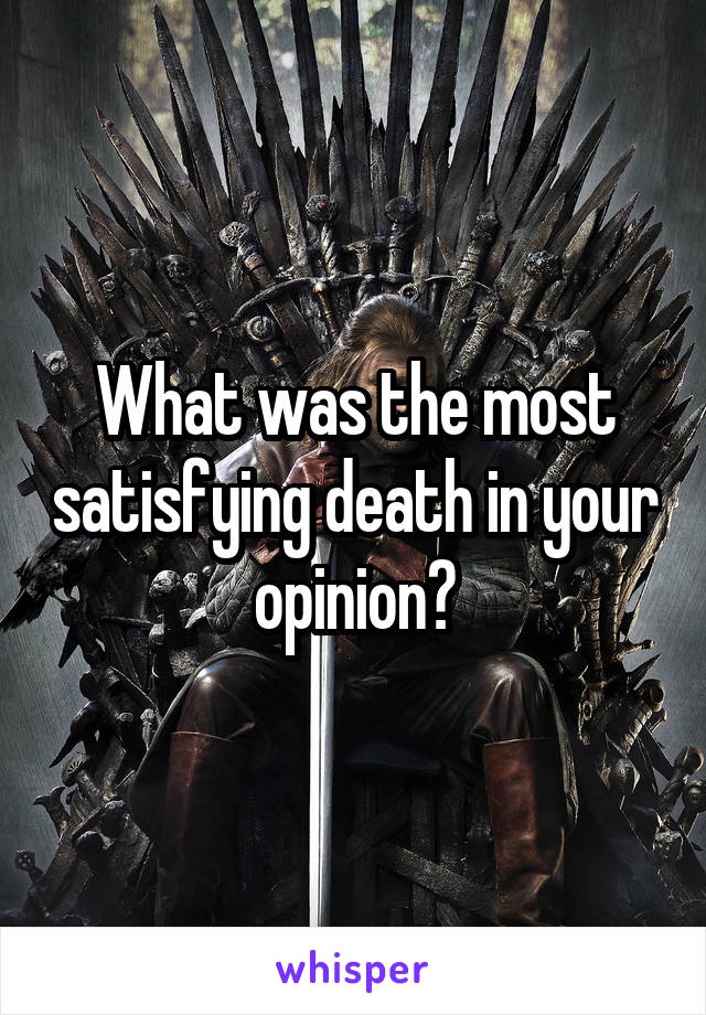 What was the most satisfying death in your opinion?
