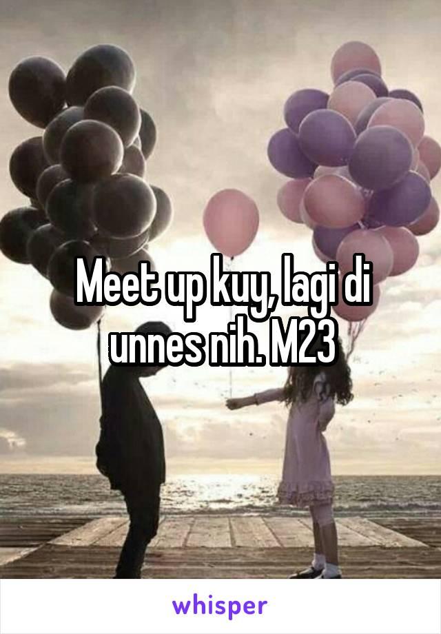 Meet up kuy, lagi di unnes nih. M23
