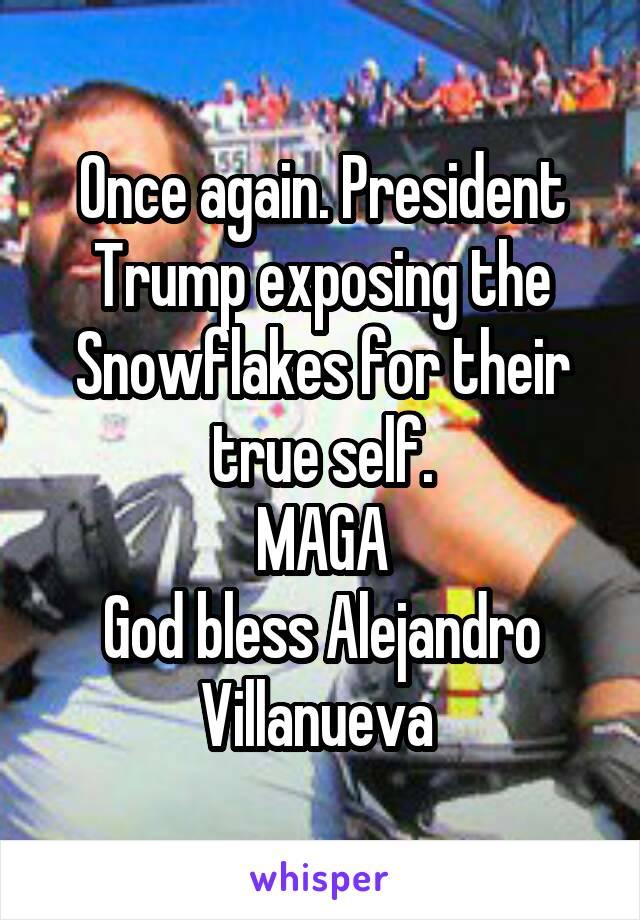 Once again. President Trump exposing the Snowflakes for their true self. MAGA God bless Alejandro Villanueva