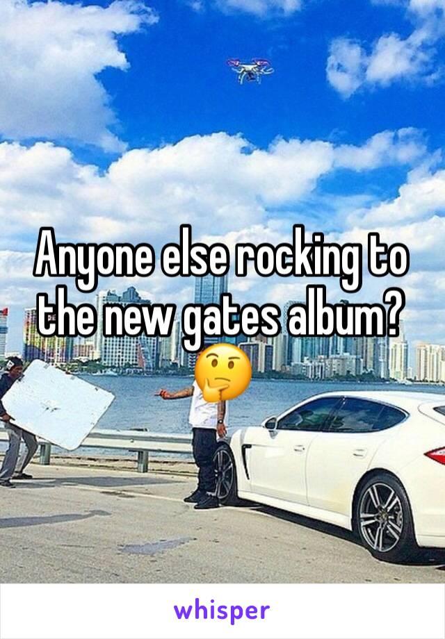 Anyone else rocking to the new gates album? 🤔