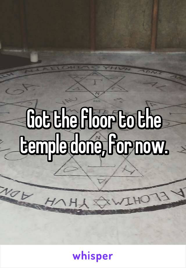 Got the floor to the temple done, for now.