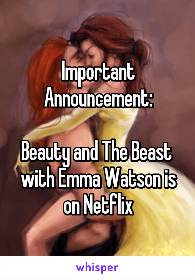 Important Announcement:  Beauty and The Beast  with Emma Watson is on Netflix