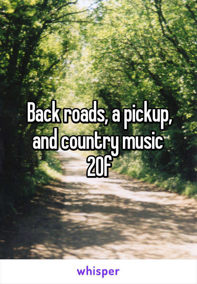 Back roads, a pickup, and country music  20f